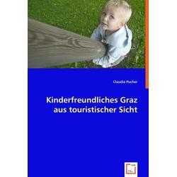 Kinderfreundliches Graz aus touristischer Sicht als Buch von Claudia Pucher