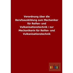 Verordnung über die Berufsausbildung zum Mechaniker für Reifen- und Vulkanisationstechnik / zur Mechanikerin für Reifen- und Vulkanisationstechnik...