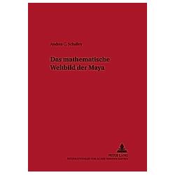 Das mathematische Weltbild der Maya. Andrea Schalley  - Buch