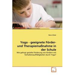 Yoga - geeignete Förder- und Therapiemaßnahme in der Schule: Buch von Nora Ulmer