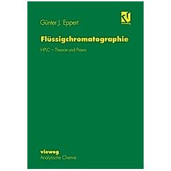 Flüssigchromatographie. Günter J. Eppert  - Buch