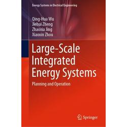 Large-Scale Integrated Energy Systems als Buch von Qing-hua Wu/ Jiehui Zheng/ Zhaoxia Jing/ Xiaoxin Zhou