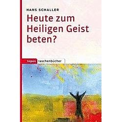 Heute zum Heiligen Geist beten?. Hans Schaller  - Buch