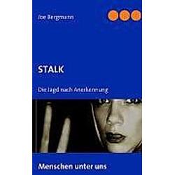 STALK. J. Bergmann  Joe Bergmann  - Buch