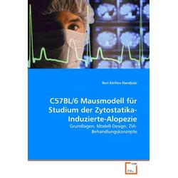 C57BL/6 Mausmodell für Studium der Zytostatika-Induzierte-Alopezie als Buch von Bori Kirillov Handjiski