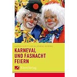 Karneval und Fasnacht feiern. Gabriele Koetz  - Buch