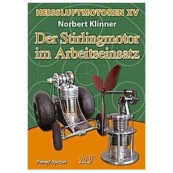 Heißluft-Motoren: .15 Der Stirlingmotor im Arbeitseinsatz. Norbert Klinner  - Buch