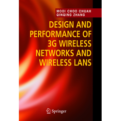 Design and Performance of 3G Wireless Networks and Wireless LANs als Buch von Mooi Choo Chuah/ Qinqing Zhang
