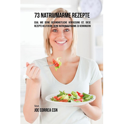 73 natriumarme Rezepte als Buch von Joe Correa