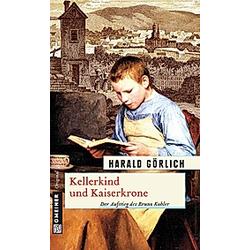 Kellerkind und Kaiserkrone. Harald Görlich  - Buch