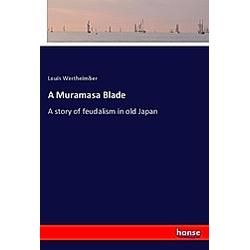 A Muramasa Blade. Louis Wertheimber  - Buch