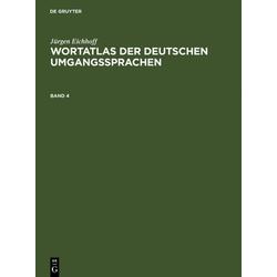 Jürgen Eichhoff: Wortatlas der deutschen Umgangssprachen. Band 4 als Buch von Jürgen Eichhoff