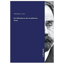 Die Volksstämme der europäischen Türkei. Lorenz Diefenbach  - Buch