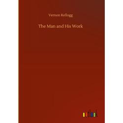 The Man and His Work als Buch von Vernon Kellogg