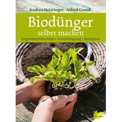 Biodünger selber machen: Buch von Andrea Heistinger/ Alfred Grand