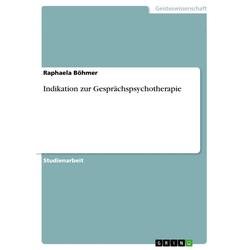 Indikation zur Gesprächspsychotherapie: eBook von Raphaela Böhmer