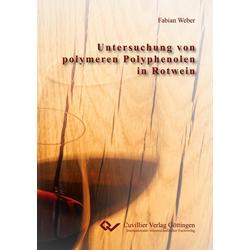 Untersuchung von polymeren Polyphenolen in Rotwein als Buch von Fabian Weber