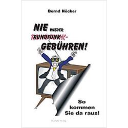Nie wieder Rundfunkgebühren!. Bernd Höcker  - Buch