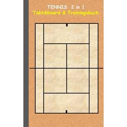 Tennis 2 in 1 Taktikboard und Trainingsbuch als Buch von Theo von Taane