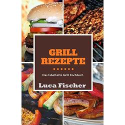 Grillrezepte als Buch von Luca Fischer