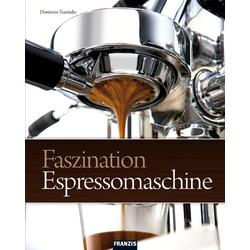 Faszination Espressomaschine als Buch von Dimitrios Tsantidis