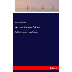 Aus deutschem Süden als Buch von Anton Edlinger