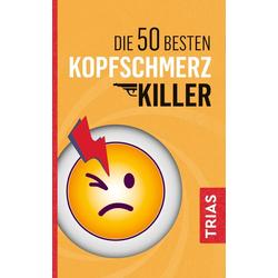 Die 50 besten Kopfschmerz-Killer als Buch von Fritz Müller