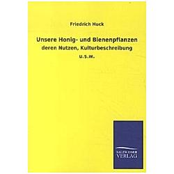 Unsere Honig- und Bienenpflanzen. Friedrich Huck  - Buch