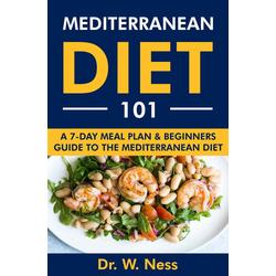 Mediterranean Diet 101: A 7-Day Meal Plan & Beginners Guide to the Mediterranean Diet: eBook von W. Ness