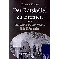 Der Ratskeller zu Bremen. Hermann Entholt  - Buch