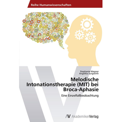 Melodische Intonationstherapie (MIT) bei Broca-Aphasie: Buch von Stephanie Wagner/ Angelika Jungwirth