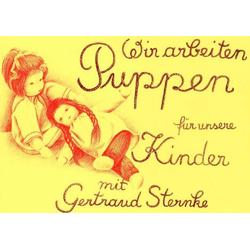 Wir arbeiten Puppen für unsere Kinder als Buch von Gertraud Sternke