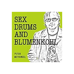 Sex Drums and Blumenkohl. Peter Wettengel  - Buch