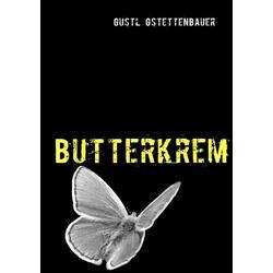Butterkrem als Buch von Gustl Gstettenbauer