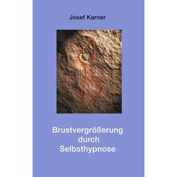 Brustvergrößerung durch Selbsthypnose als Buch von Josef Karner