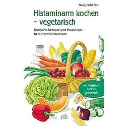 Histaminarm kochen - vegetarisch. Nadja Schäfers  - Buch