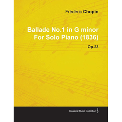 Ballade No.1 in G Minor by Fr D Ric Chopin for Solo Piano (1836) Op.23 als Buch von Fr D. Ric Chopin