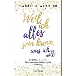 Weil ich alles sein kann  was ich will. Gabriele Wimmler  - Buch