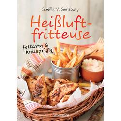 Heißluftfritteuse - fettarm & knusprig als Buch von Camilla V. Saulsbury