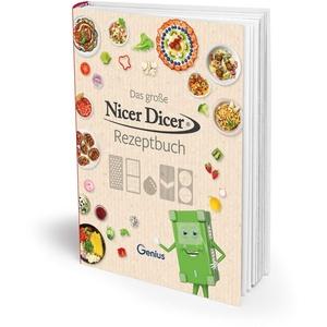 Genius Nicer Dicer - Das große Nicer Dicer Rezeptbuch mit leckeren Rezepten für Ihren Alltag