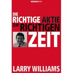 Die richtige Aktie zur richtigen Zeit als Buch von Larry R. Williams