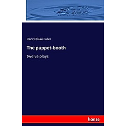 The puppet-booth. Henry Blake Fuller  - Buch