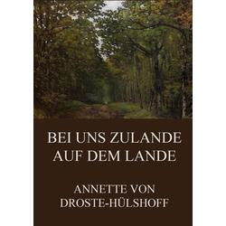 Bei uns zulande auf dem Lande als Buch von Annette von Droste-Hülshoff