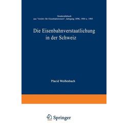 Die Eisenbahnverstaatlichung in der Schweiz: eBook von Placid Weißenbach