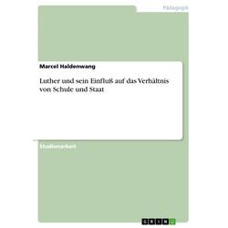 Luther und sein Einfluß auf das Verhältnis von Schule und Staat als Buch von Marcel Haldenwang