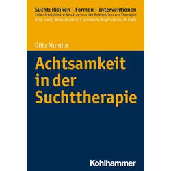 Achtsamkeit in der Suchttherapie: Buch von Götz Mundle
