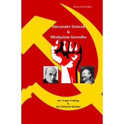 Alexander Dubcek & Wladyslaw Gomulka Der Prager Frühling & der Polnische Oktober als Buch von Rene Schreiber
