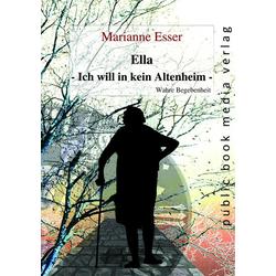 Ella - Ich will in kein Altenheim als Taschenbuch von Marianne Esser