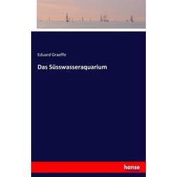 Das Süsswasseraquarium als Buch von Eduard Graeffe