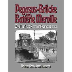 Pegasus-Brücke und Batterie Merville als Buch von Helmut K. von Keusgen